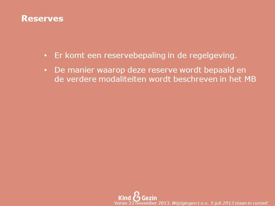 Reserves Er komt een reservebepaling in de regelgeving.