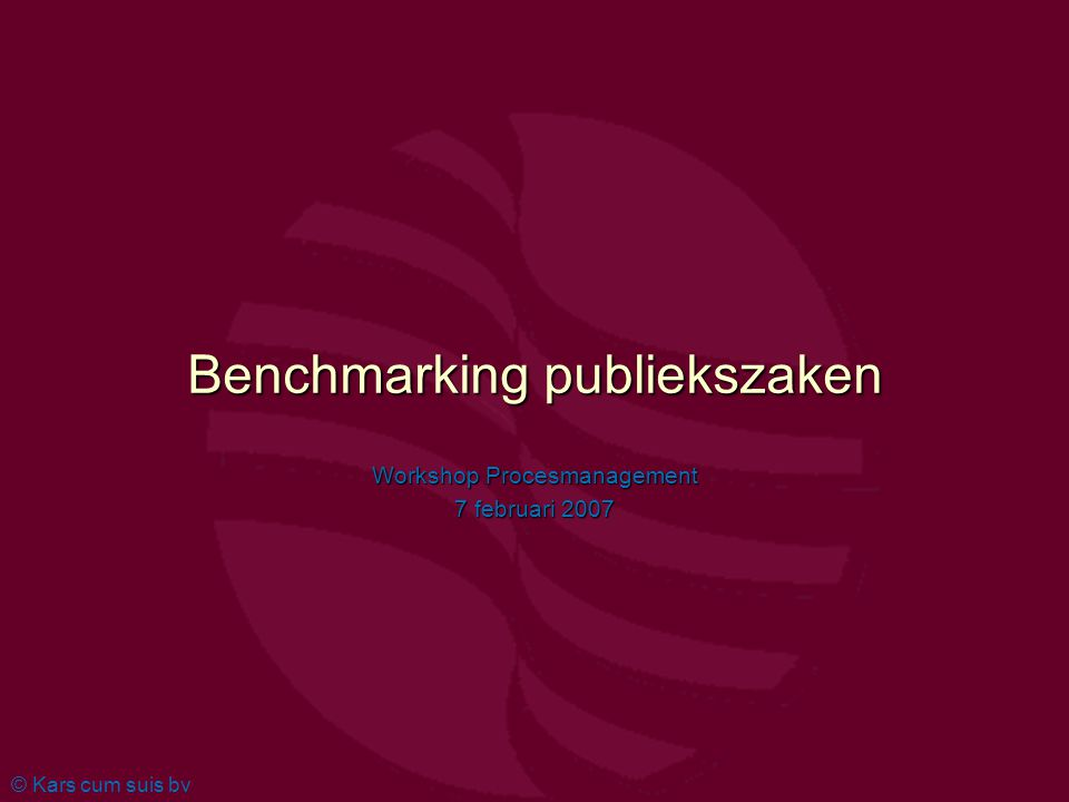 © Kars cum suis bv Benchmarking publiekszaken Workshop Procesmanagement 7 februari 2007