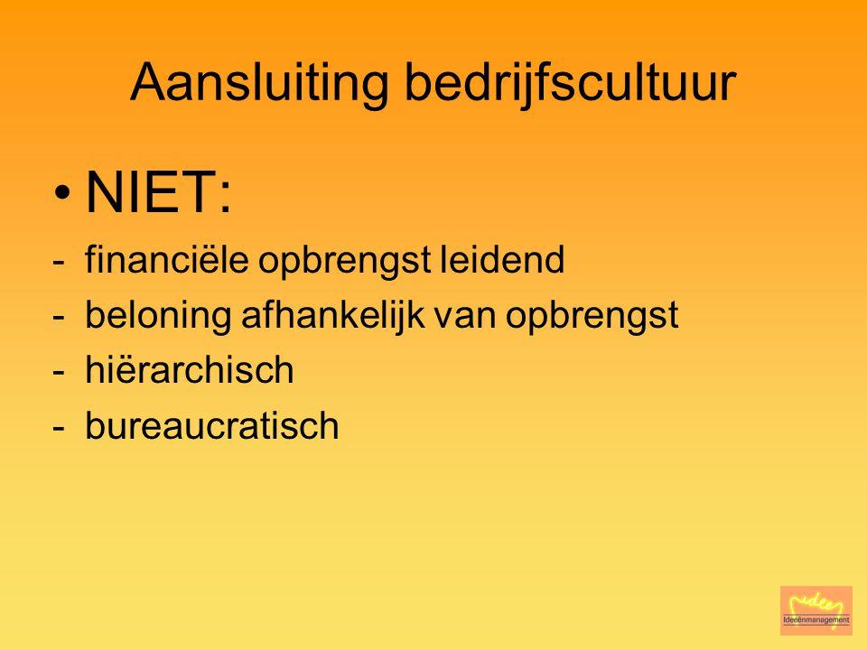 Aansluiting bedrijfscultuur NIET: -financiële opbrengst leidend -beloning afhankelijk van opbrengst -hiërarchisch -bureaucratisch