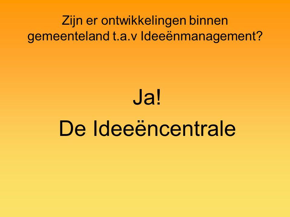 Zijn er ontwikkelingen binnen gemeenteland t.a.v Ideeënmanagement? Ja! De Ideeëncentrale