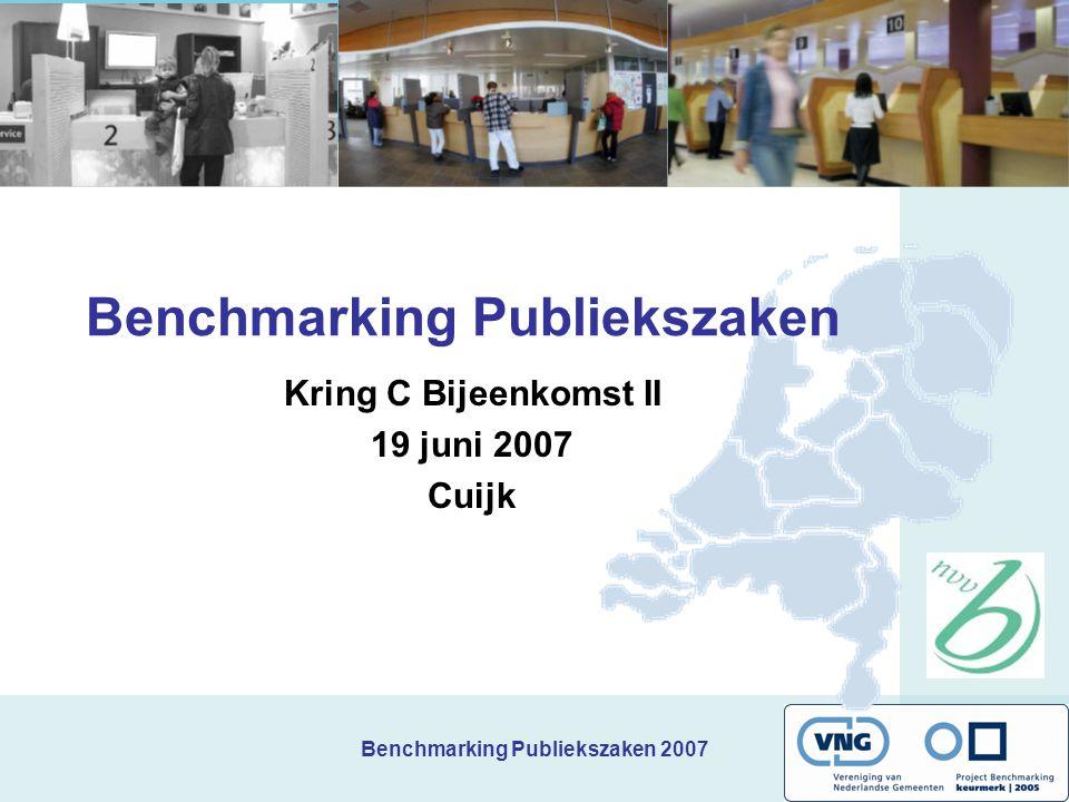 Benchmarking Publiekszaken 2007 Benchmarking Publiekszaken Kring C Bijeenkomst II 19 juni 2007 Cuijk
