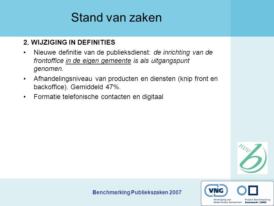 Benchmarking Publiekszaken 2007 Stand van zaken 2. WIJZIGING IN DEFINITIES Nieuwe definitie van de publieksdienst: de inrichting van de frontoffice in