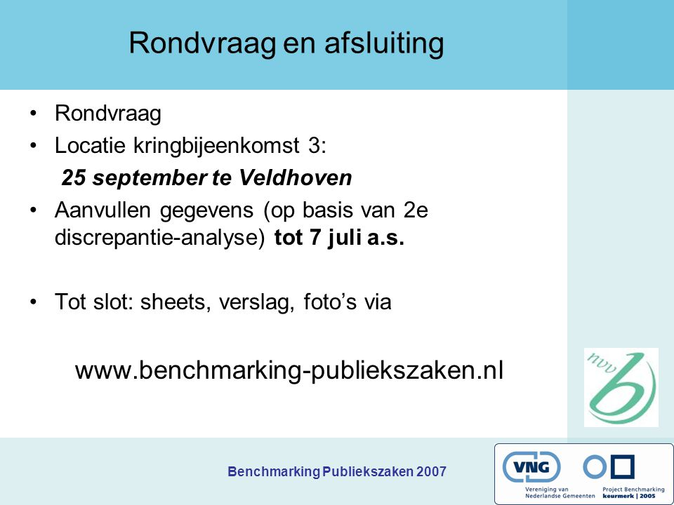 Rondvraag en afsluiting Rondvraag Locatie kringbijeenkomst 3: 25 september te Veldhoven Aanvullen gegevens (op basis van 2e discrepantie-analyse) tot 7 juli a.s.