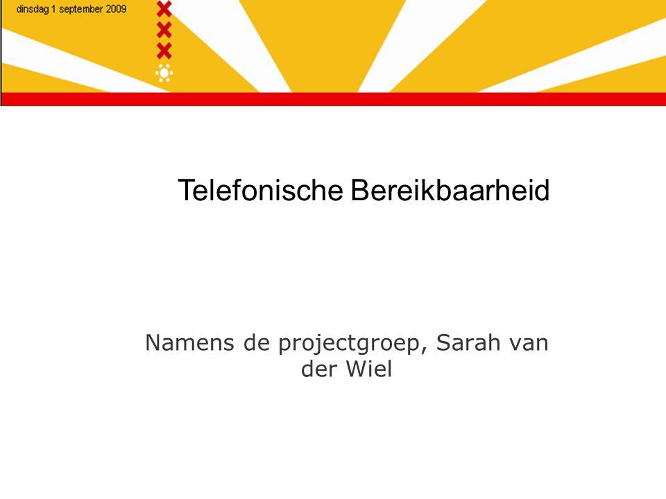 Telefonische Bereikbaarheid Namens de projectgroep, Sarah van der Wiel