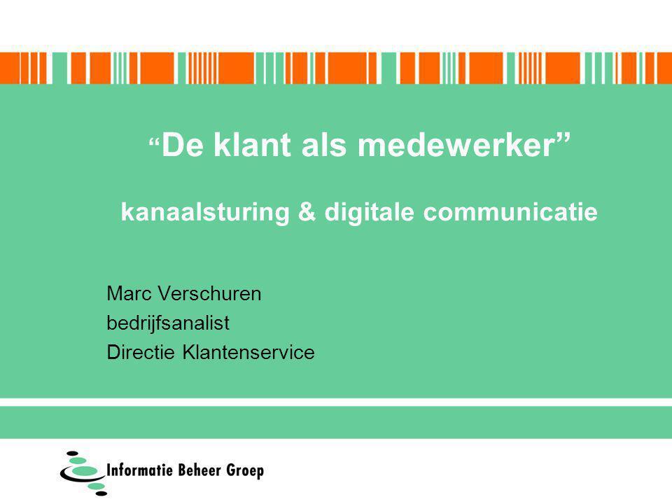 Marc Verschuren bedrijfsanalist Directie Klantenservice De klant als medewerker kanaalsturing & digitale communicatie