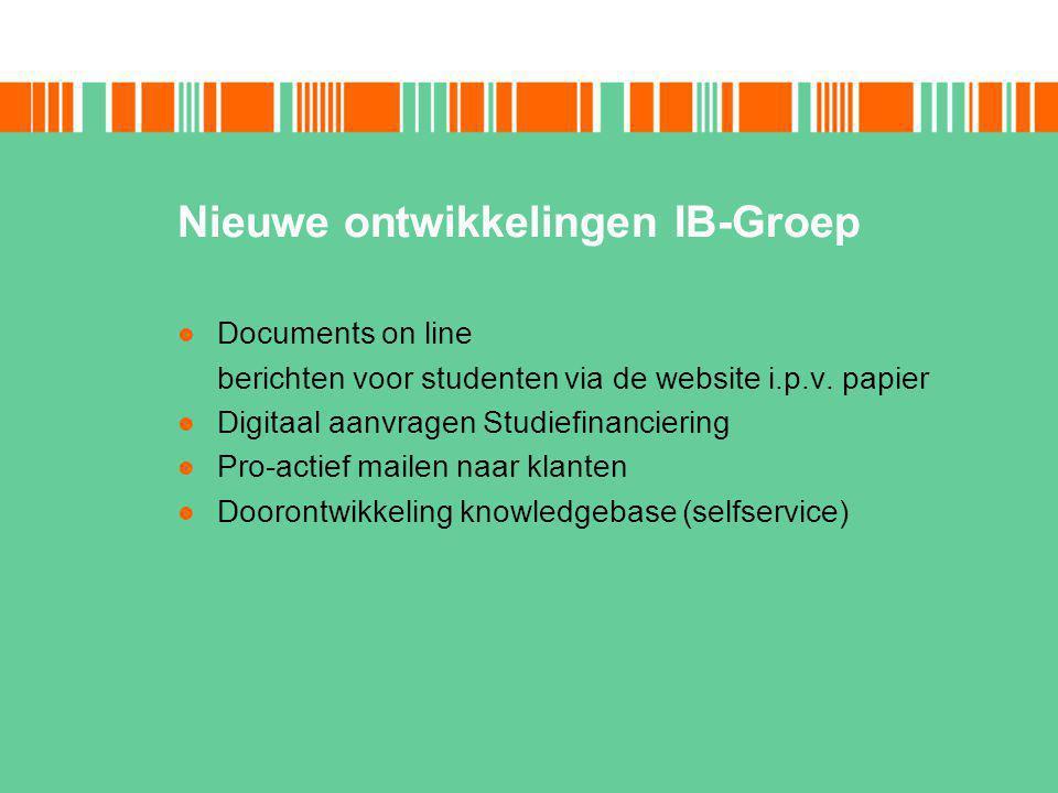 Nieuwe ontwikkelingen IB-Groep Documents on line berichten voor studenten via de website i.p.v.