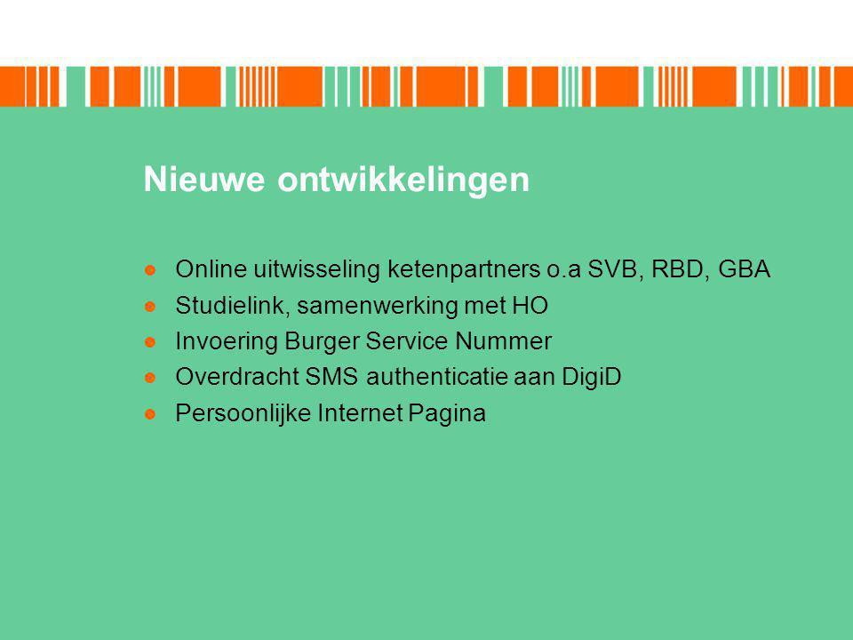Nieuwe ontwikkelingen Online uitwisseling ketenpartners o.a SVB, RBD, GBA Studielink, samenwerking met HO Invoering Burger Service Nummer Overdracht SMS authenticatie aan DigiD Persoonlijke Internet Pagina