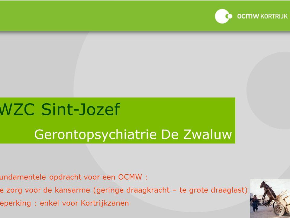 WZC Sint-Jozef Gerontopsychiatrie De Zwaluw Fundamentele opdracht voor een OCMW : de zorg voor de kansarme (geringe draagkracht – te grote draaglast)