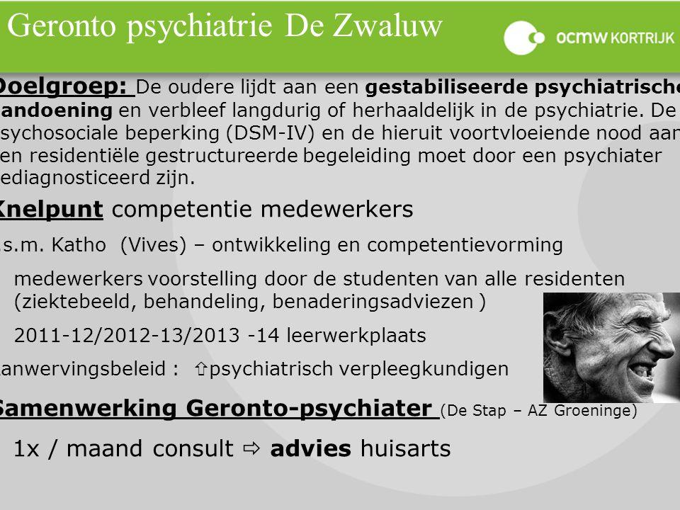 Geronto psychiatrie De Zwaluw Doelgroep: De oudere lijdt aan een gestabiliseerde psychiatrische aandoening en verbleef langdurig of herhaaldelijk in d