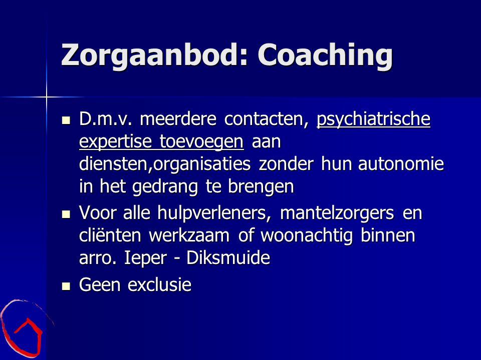Zorgaanbod: Coaching D.m.v. meerdere contacten, psychiatrische expertise toevoegen aan diensten,organisaties zonder hun autonomie in het gedrang te br