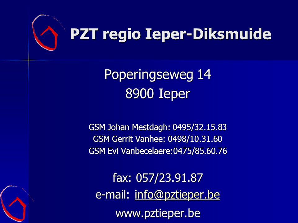 PZT regio Ieper-Diksmuide Poperingseweg 14 8900 Ieper GSM Johan Mestdagh: 0495/32.15.83 GSM Gerrit Vanhee: 0498/10.31.60 GSM Evi Vanbecelaere:0475/85.