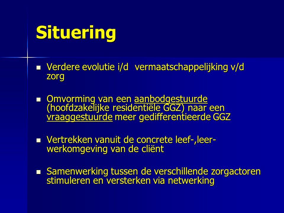 Situering Verdere evolutie i/d vermaatschappelijking v/d zorg Verdere evolutie i/d vermaatschappelijking v/d zorg Omvorming van een aanbodgestuurde (h
