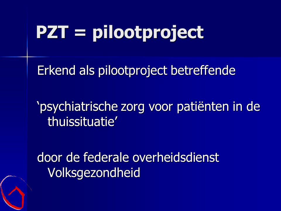 PZT = pilootproject Erkend als pilootproject betreffende 'psychiatrische zorg voor patiënten in de thuissituatie' door de federale overheidsdienst Vol