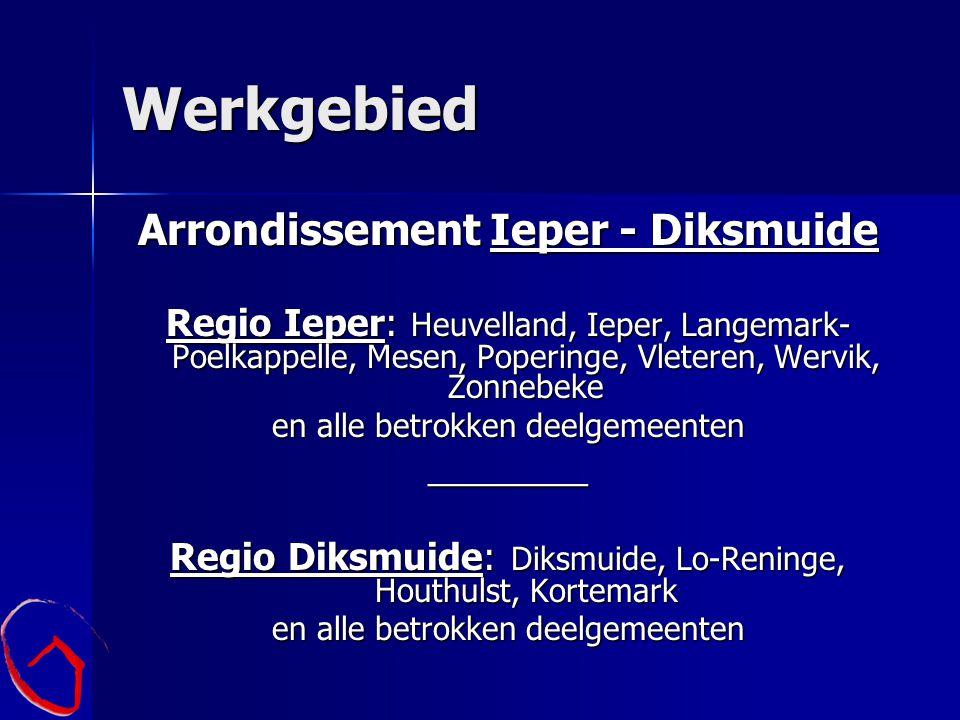 Werkgebied Arrondissement Ieper - Diksmuide Regio Ieper: Heuvelland, Ieper, Langemark- Poelkappelle, Mesen, Poperinge, Vleteren, Wervik, Zonnebeke en