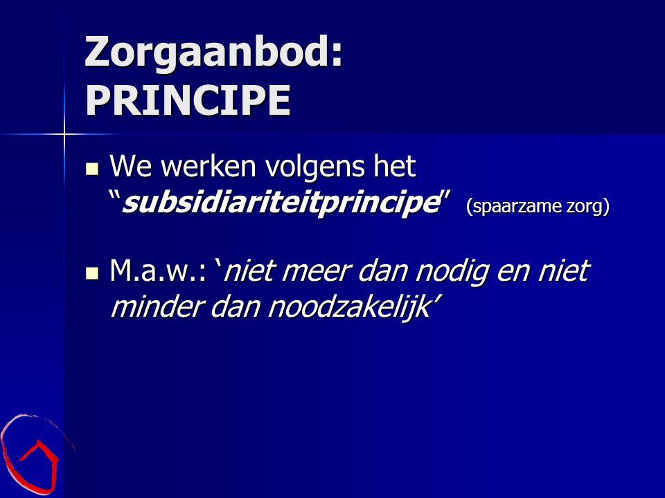 """Zorgaanbod: PRINCIPE We werken volgens het """"subsidiariteitprincipe"""" (spaarzame zorg) We werken volgens het """"subsidiariteitprincipe"""" (spaarzame zorg) M"""