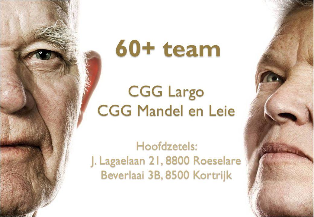 60+ team CGG Largo CGG Mandel en Leie Hoofdzetels: J. Lagaelaan 21, 8800 Roeselare Beverlaai 3B, 8500 Kortrijk 60+ team CGG Largo CGG Mandel en Leie H