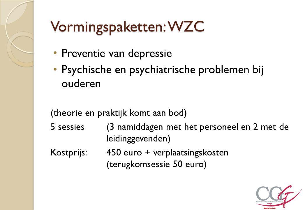 Vormingspaketten: WZC Preventie van depressie Psychische en psychiatrische problemen bij ouderen (theorie en praktijk komt aan bod) 5 sessies(3 namidd