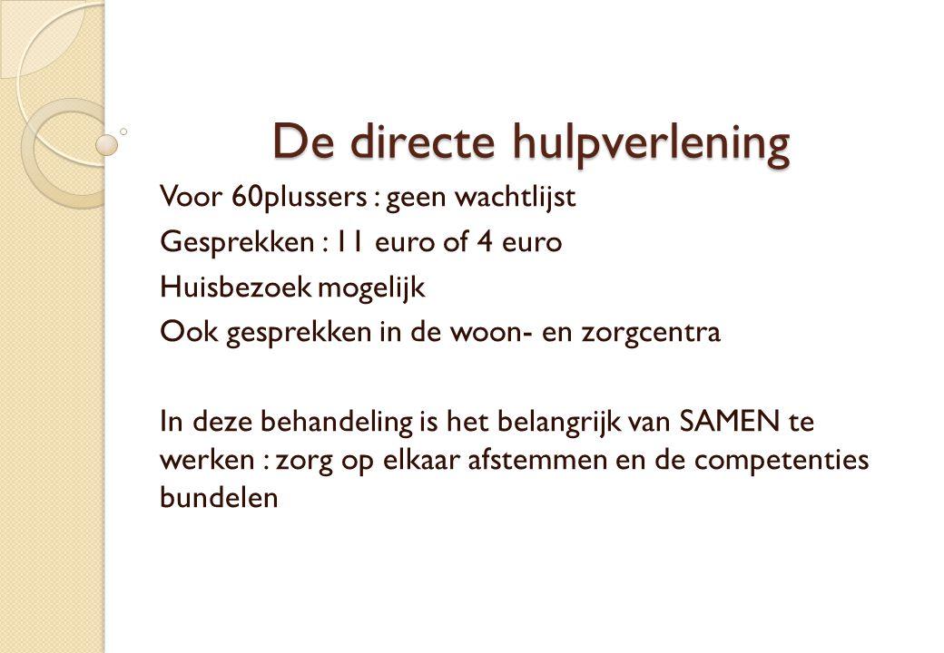 De directe hulpverlening Voor 60plussers : geen wachtlijst Gesprekken : 11 euro of 4 euro Huisbezoek mogelijk Ook gesprekken in de woon- en zorgcentra