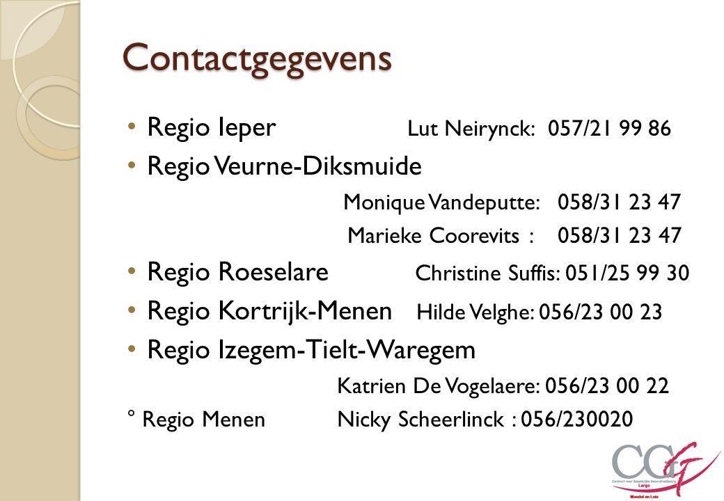 Contactgegevens Regio Ieper Lut Neirynck: 057/21 99 86 Regio Veurne-Diksmuide Monique Vandeputte: 058/31 23 47 Marieke Coorevits : 058/31 23 47 Regio