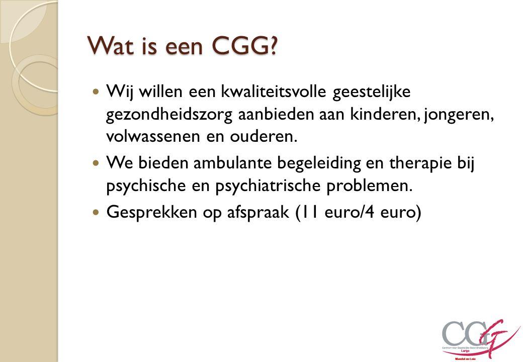 Wat is een CGG? Wij willen een kwaliteitsvolle geestelijke gezondheidszorg aanbieden aan kinderen, jongeren, volwassenen en ouderen. We bieden ambulan