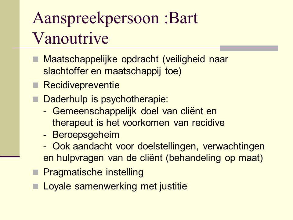 Aanspreekpersoon :Bart Vanoutrive Maatschappelijke opdracht (veiligheid naar slachtoffer en maatschappij toe) Recidivepreventie Daderhulp is psychothe