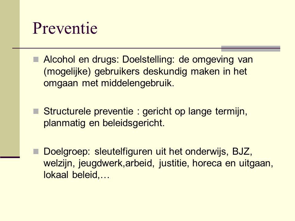 Preventie Alcohol en drugs: Doelstelling: de omgeving van (mogelijke) gebruikers deskundig maken in het omgaan met middelengebruik. Structurele preven