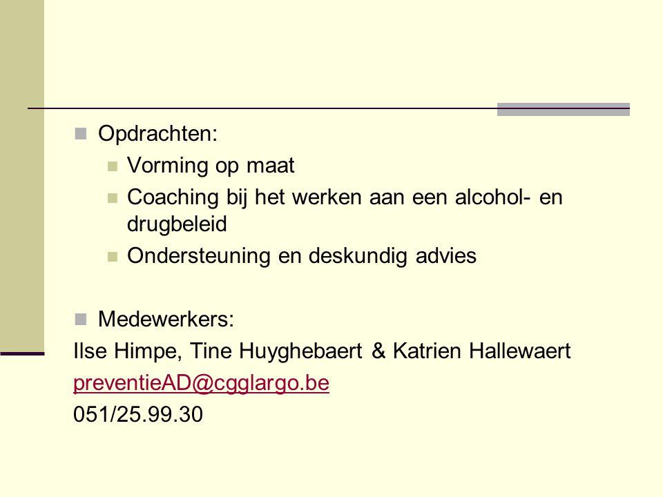Opdrachten: Vorming op maat Coaching bij het werken aan een alcohol- en drugbeleid Ondersteuning en deskundig advies Medewerkers: Ilse Himpe, Tine Huyghebaert & Katrien Hallewaert preventieAD@cgglargo.be 051/25.99.30