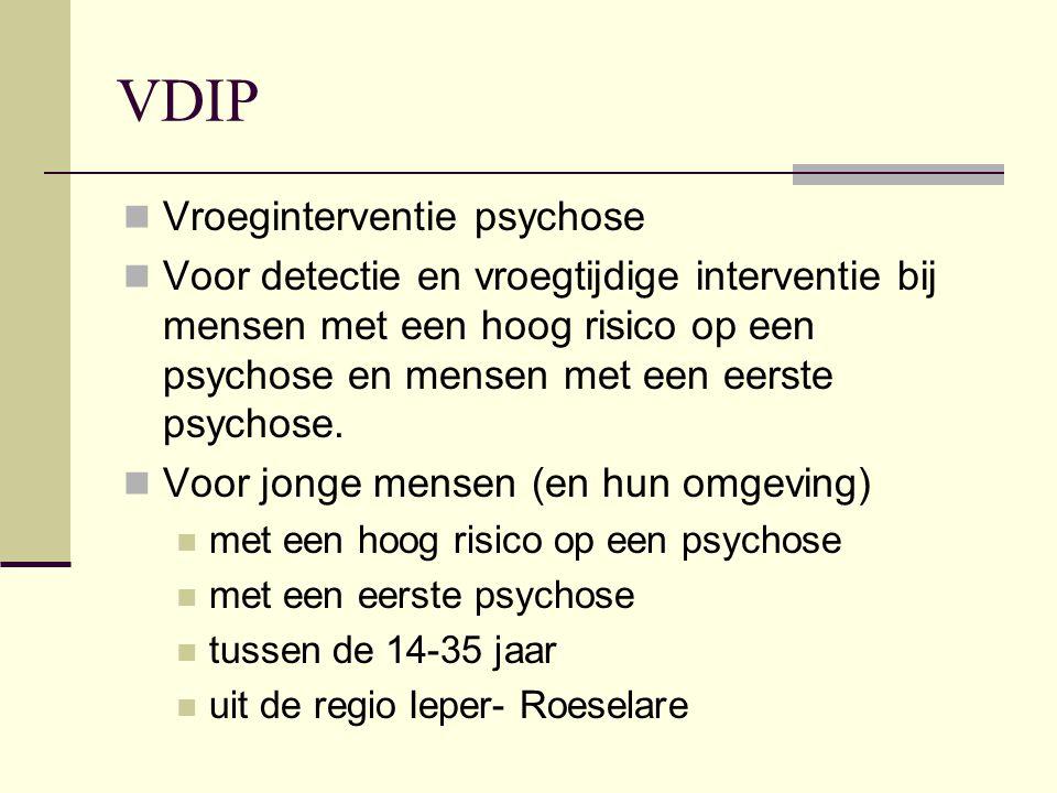 VDIP Vroeginterventie psychose Voor detectie en vroegtijdige interventie bij mensen met een hoog risico op een psychose en mensen met een eerste psychose.
