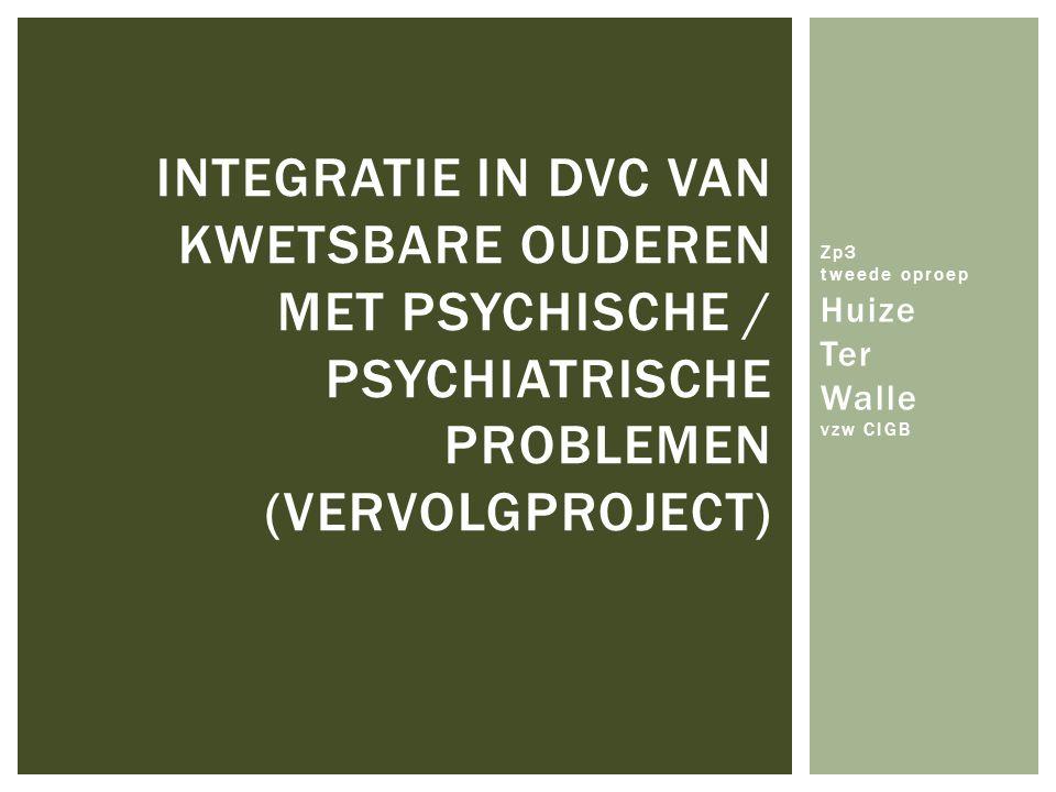 Zp3 tweede oproep Huize Ter Walle vzw CIGB INTEGRATIE IN DVC VAN KWETSBARE OUDEREN MET PSYCHISCHE / PSYCHIATRISCHE PROBLEMEN (VERVOLGPROJECT)