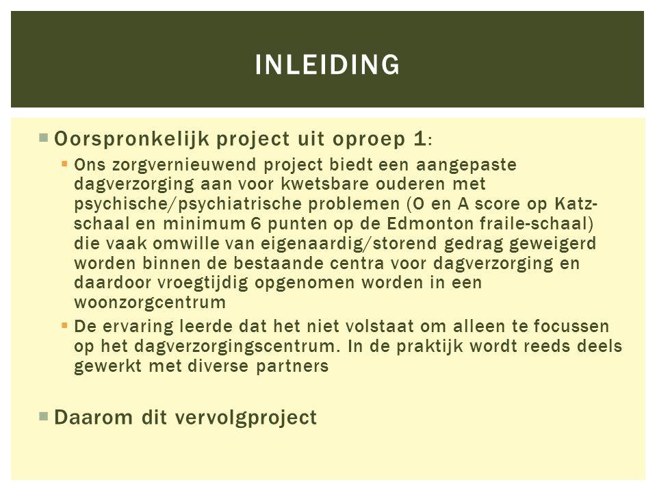  Oorspronkelijk project uit oproep 1 :  Ons zorgvernieuwend project biedt een aangepaste dagverzorging aan voor kwetsbare ouderen met psychische/psy