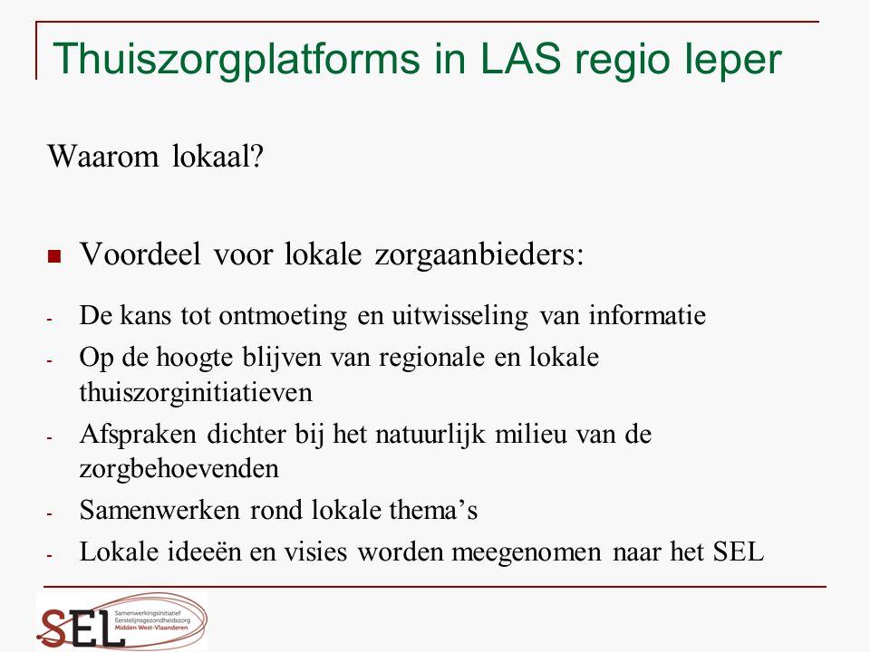 Thuiszorgplatforms in LAS regio Ieper Waarom lokaal? Voordeel voor lokale zorgaanbieders: - De kans tot ontmoeting en uitwisseling van informatie - Op