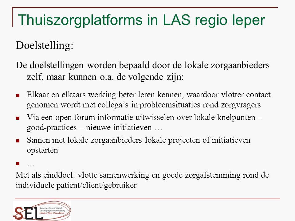 Thuiszorgplatforms in LAS regio Ieper Doelstelling: De doelstellingen worden bepaald door de lokale zorgaanbieders zelf, maar kunnen o.a. de volgende