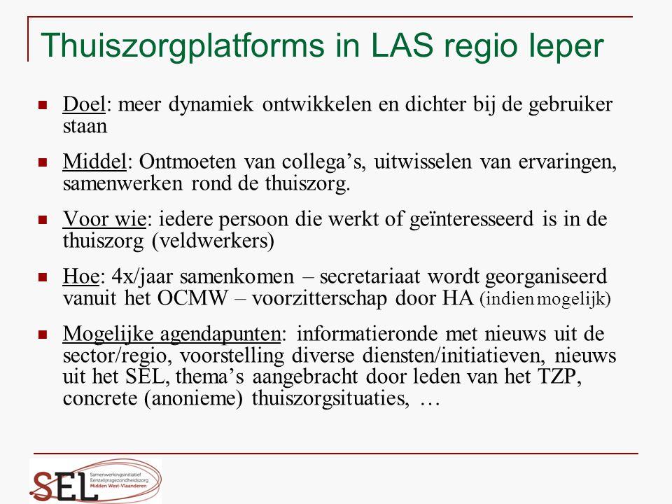 Thuiszorgplatforms in LAS regio Ieper Doel: meer dynamiek ontwikkelen en dichter bij de gebruiker staan Middel: Ontmoeten van collega's, uitwisselen van ervaringen, samenwerken rond de thuiszorg.