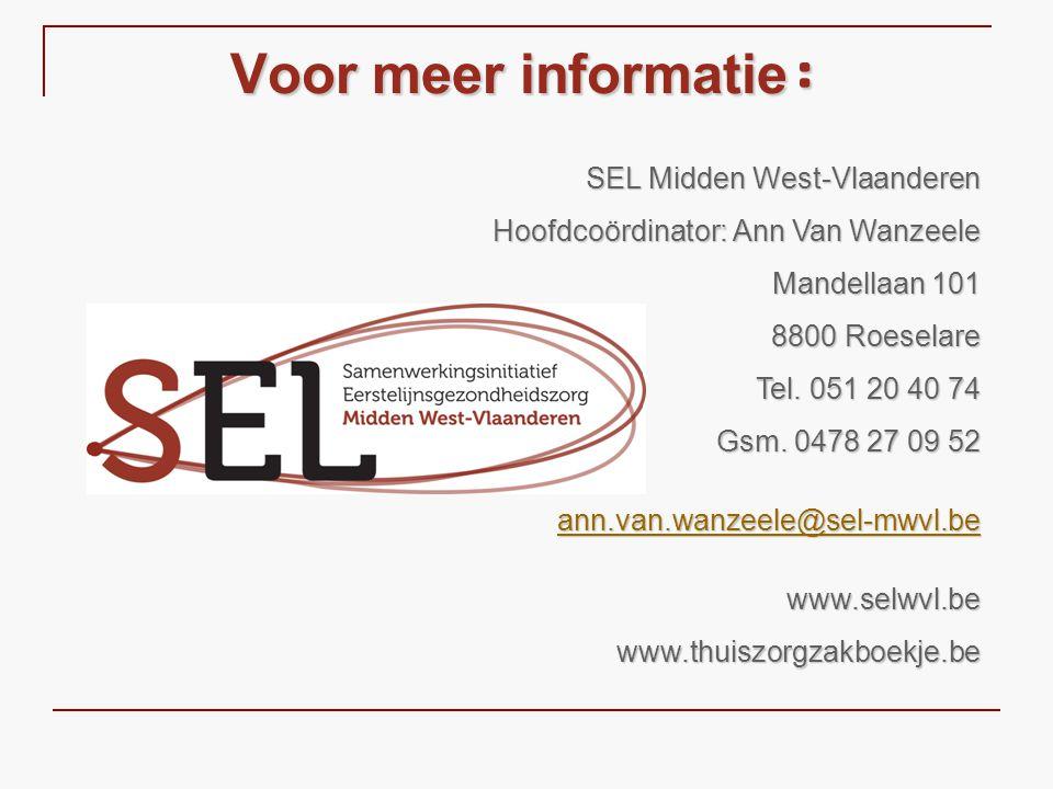 Voor meer informatie: SEL Midden West-Vlaanderen Hoofdcoördinator: Ann Van Wanzeele Mandellaan 101 8800 Roeselare Tel. 051 20 40 74 Gsm. 0478 27 09 52