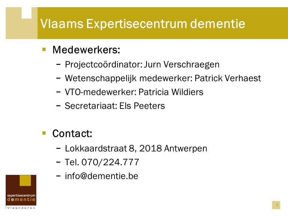 3 Vlaams Expertisecentrum dementie  Medewerkers: − Projectcoördinator: Jurn Verschraegen − Wetenschappelijk medewerker: Patrick Verhaest − VTO-medewerker: Patricia Wildiers − Secretariaat: Els Peeters  Contact: − Lokkaardstraat 8, 2018 Antwerpen − Tel.
