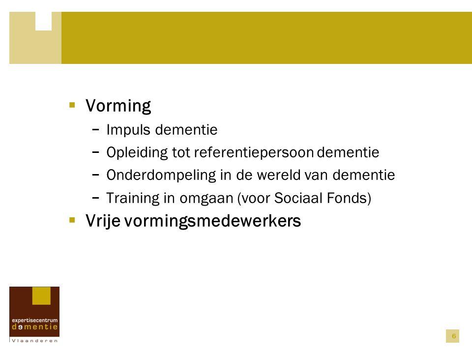 6  Vorming − Impuls dementie − Opleiding tot referentiepersoon dementie − Onderdompeling in de wereld van dementie − Training in omgaan (voor Sociaal Fonds)  Vrije vormingsmedewerkers