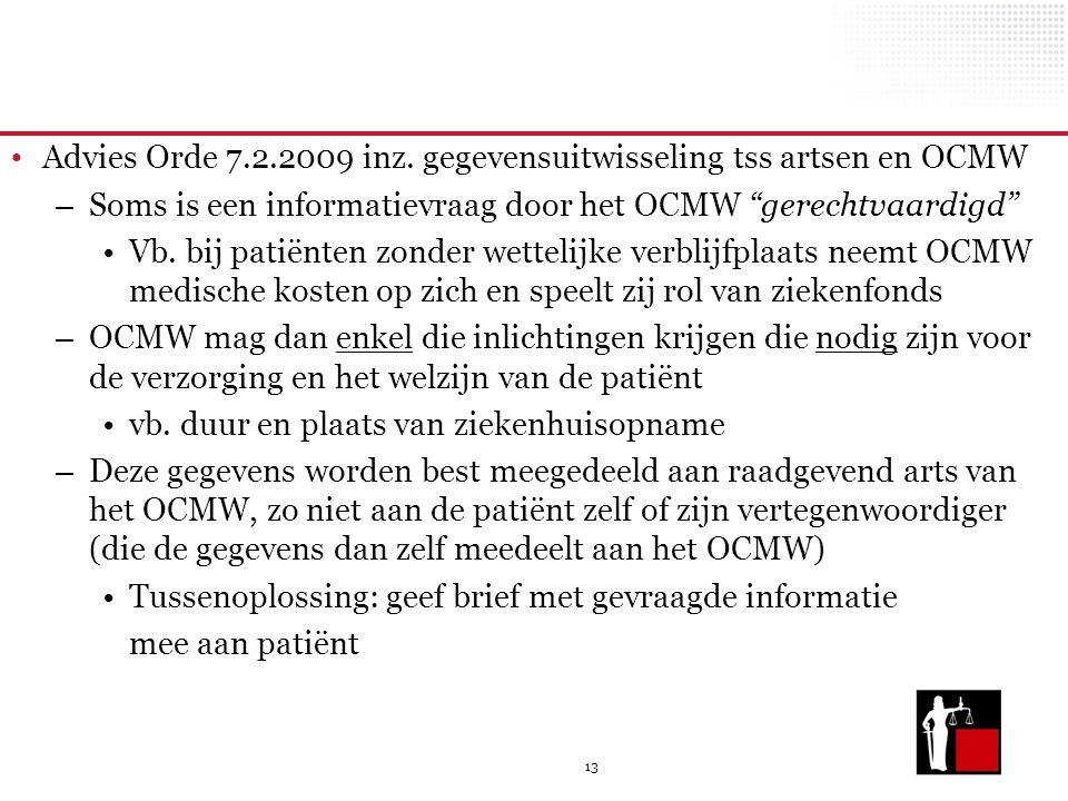"""13 Advies Orde 7.2.2009 inz. gegevensuitwisseling tss artsen en OCMW – Soms is een informatievraag door het OCMW """"gerechtvaardigd"""" Vb. bij patiënten z"""