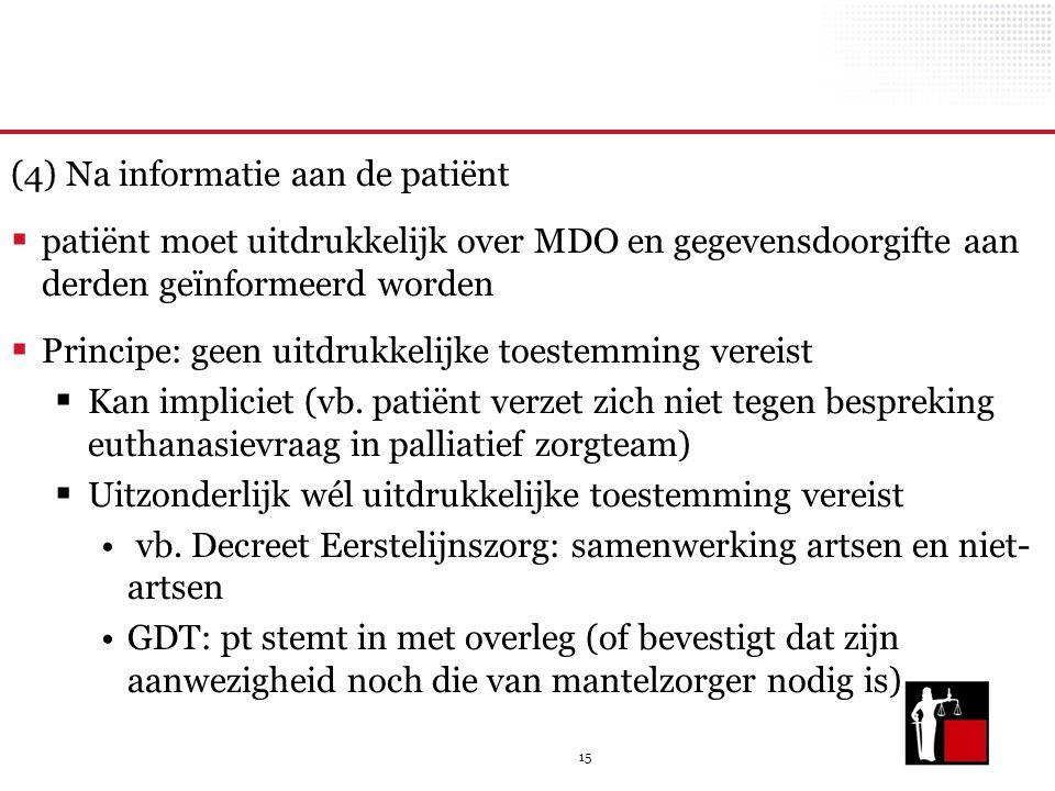 15 (4) Na informatie aan de patiënt  patiënt moet uitdrukkelijk over MDO en gegevensdoorgifte aan derden geïnformeerd worden  Principe: geen uitdrukkelijke toestemming vereist  Kan impliciet (vb.