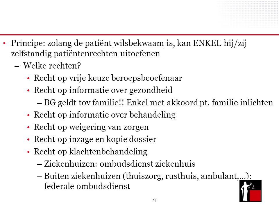 17 Principe: zolang de patiënt wilsbekwaam is, kan ENKEL hij/zij zelfstandig patiëntenrechten uitoefenen – Welke rechten? Recht op vrije keuze beroeps