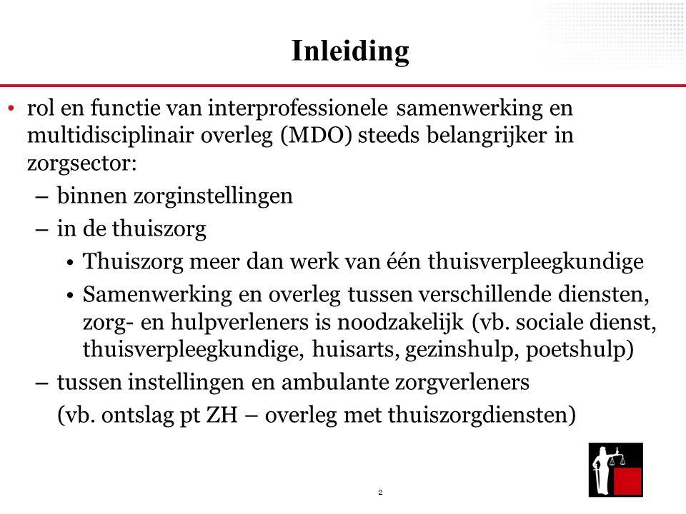 2 Inleiding rol en functie van interprofessionele samenwerking en multidisciplinair overleg (MDO) steeds belangrijker in zorgsector: – binnen zorginst