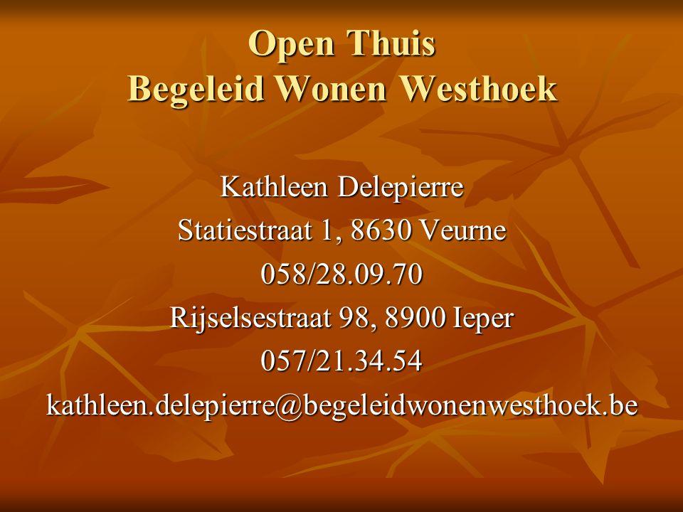 Open Thuis Begeleid Wonen Westhoek Kathleen Delepierre Statiestraat 1, 8630 Veurne 058/28.09.70 Rijselsestraat 98, 8900 Ieper 057/21.34.54kathleen.del