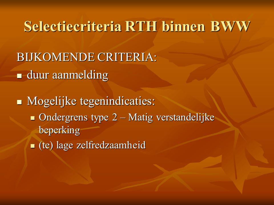 Selectiecriteria RTH binnen BWW BIJKOMENDE CRITERIA: duur aanmelding duur aanmelding Mogelijke tegenindicaties: Mogelijke tegenindicaties: Ondergrens