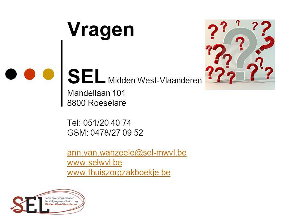 Vragen SEL Midden West-Vlaanderen Mandellaan 101 8800 Roeselare Tel: 051/20 40 74 GSM: 0478/27 09 52 ann.van.wanzeele@sel-mwvl.be www.selwvl.be www.th