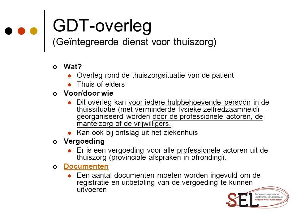 GDT-overleg (Geïntegreerde dienst voor thuiszorg) Wat? Overleg rond de thuiszorgsituatie van de patiënt Thuis of elders Voor/door wie Dit overleg kan