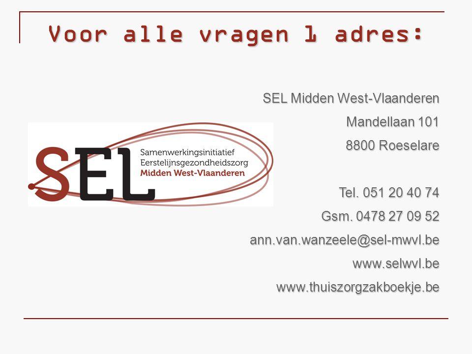 Voor alle vragen 1 adres: SEL Midden West-Vlaanderen Mandellaan 101 8800 Roeselare Tel. 051 20 40 74 Gsm. 0478 27 09 52 ann.van.wanzeele@sel-mwvl.beww
