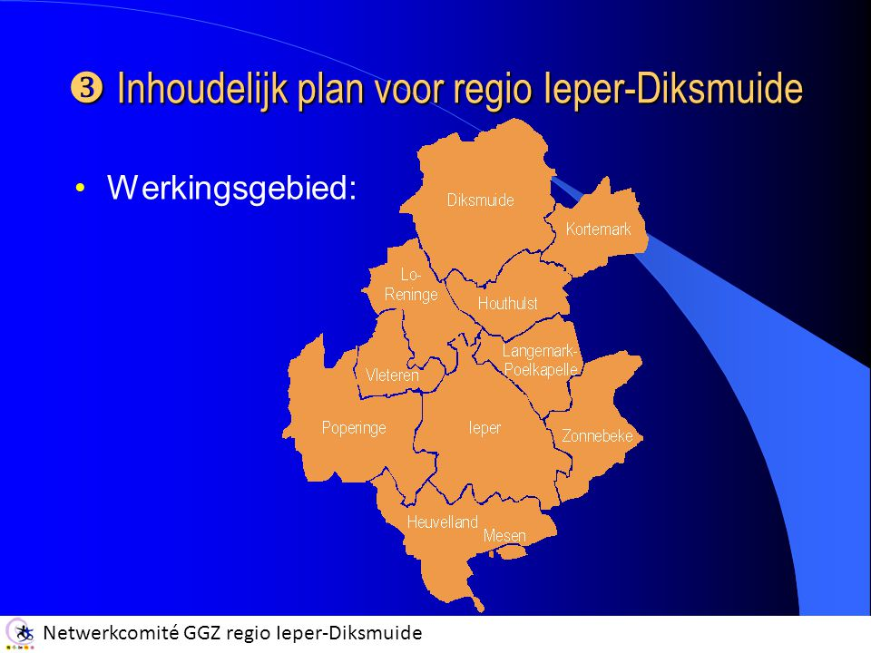 Netwerkcomité GGZ regio Ieper-Diksmuide  Inhoudelijk plan voor regio Ieper-Diksmuide Werkingsgebied: