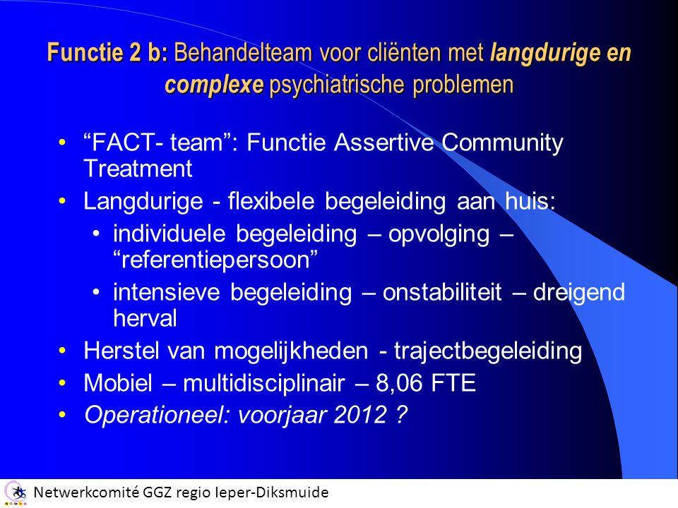 "Netwerkcomité GGZ regio Ieper-Diksmuide ""FACT- team"": Functie Assertive Community Treatment Langdurige - flexibele begeleiding aan huis: individuele b"