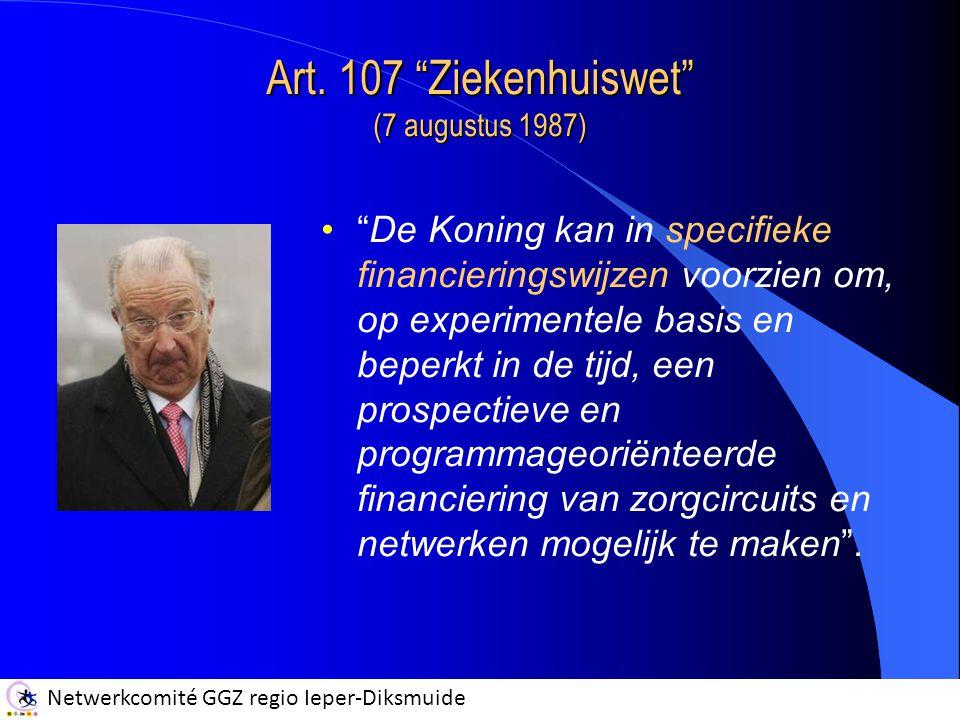 """Netwerkcomité GGZ regio Ieper-Diksmuide Art. 107 """"Ziekenhuiswet"""" (7 augustus 1987) """"De Koning kan in specifieke financieringswijzen voorzien om, op ex"""