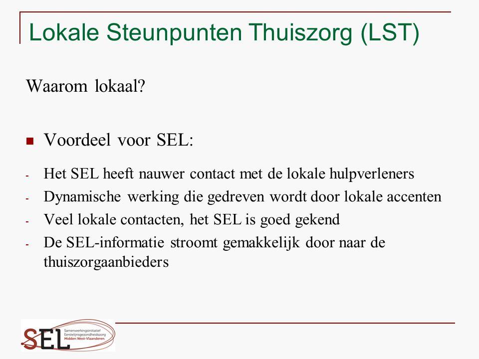 Lokale Steunpunten Thuiszorg (LST) Waarom lokaal? Voordeel voor SEL: - Het SEL heeft nauwer contact met de lokale hulpverleners - Dynamische werking d