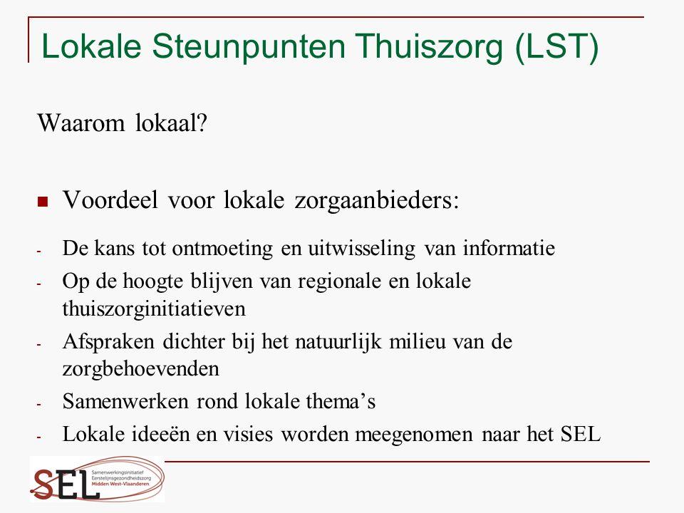 Lokale Steunpunten Thuiszorg (LST) Waarom lokaal? Voordeel voor lokale zorgaanbieders: - De kans tot ontmoeting en uitwisseling van informatie - Op de